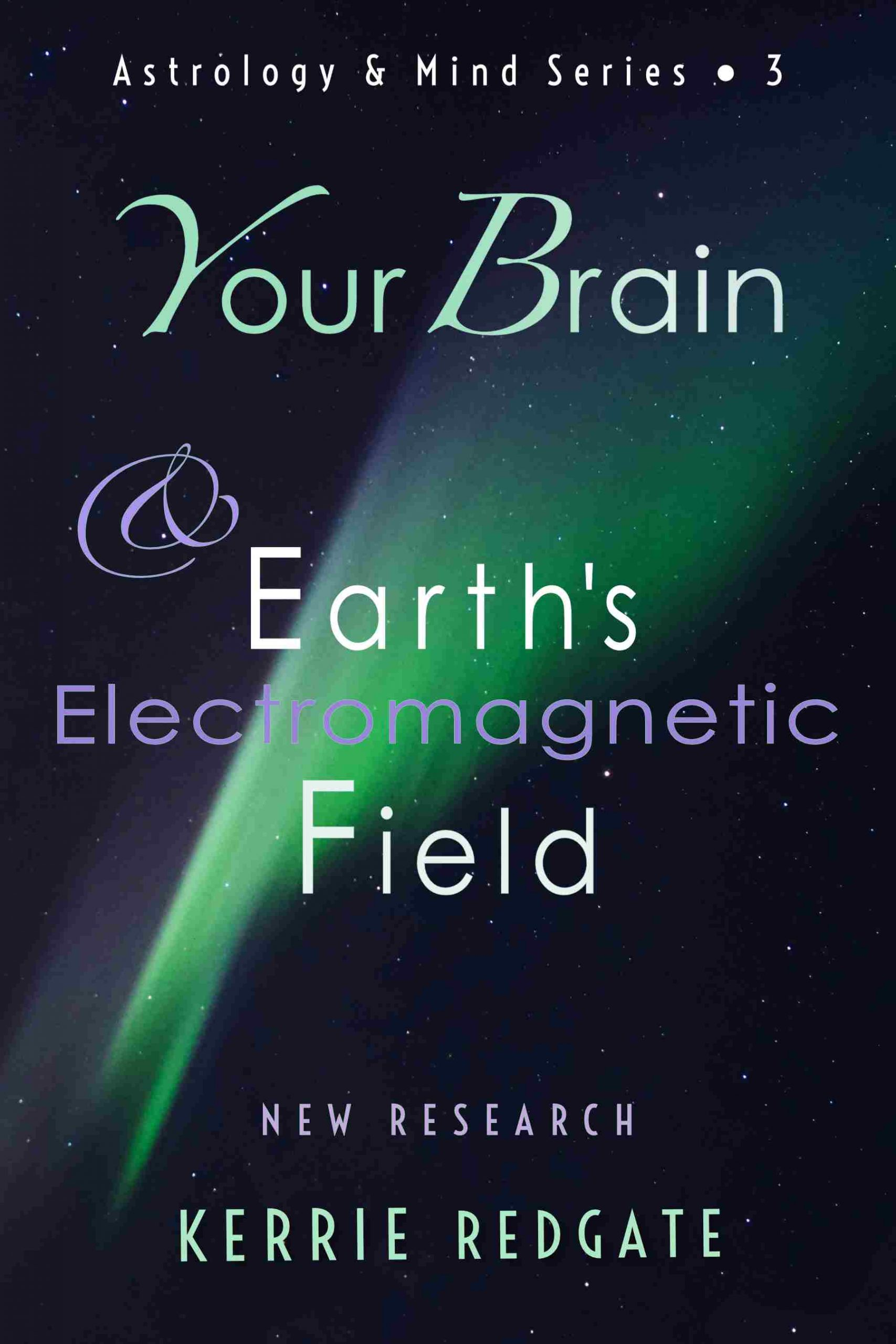 Book Cover: Your Brain & Earth's Electromagnetic Field by Kerrie Redgate